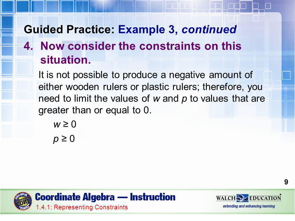 Guided Practice: Example 3, continued 4.Now consider the constraints on this situation.