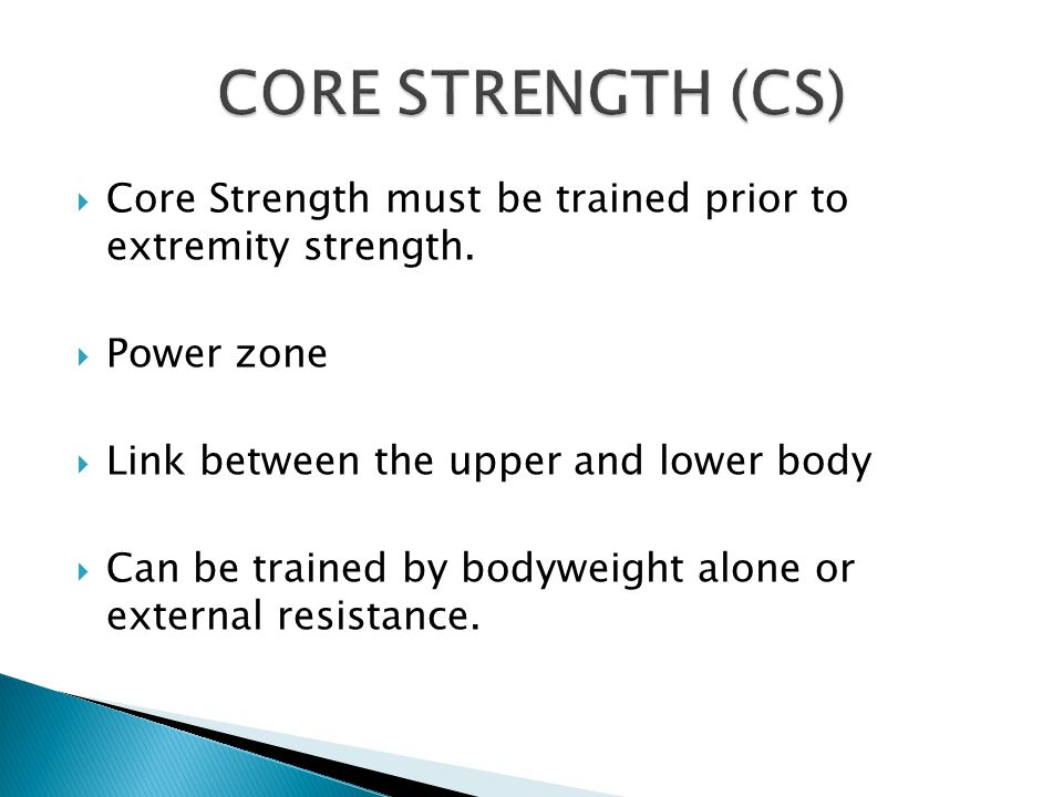  Core Strength must be trained prior to extremity strength.