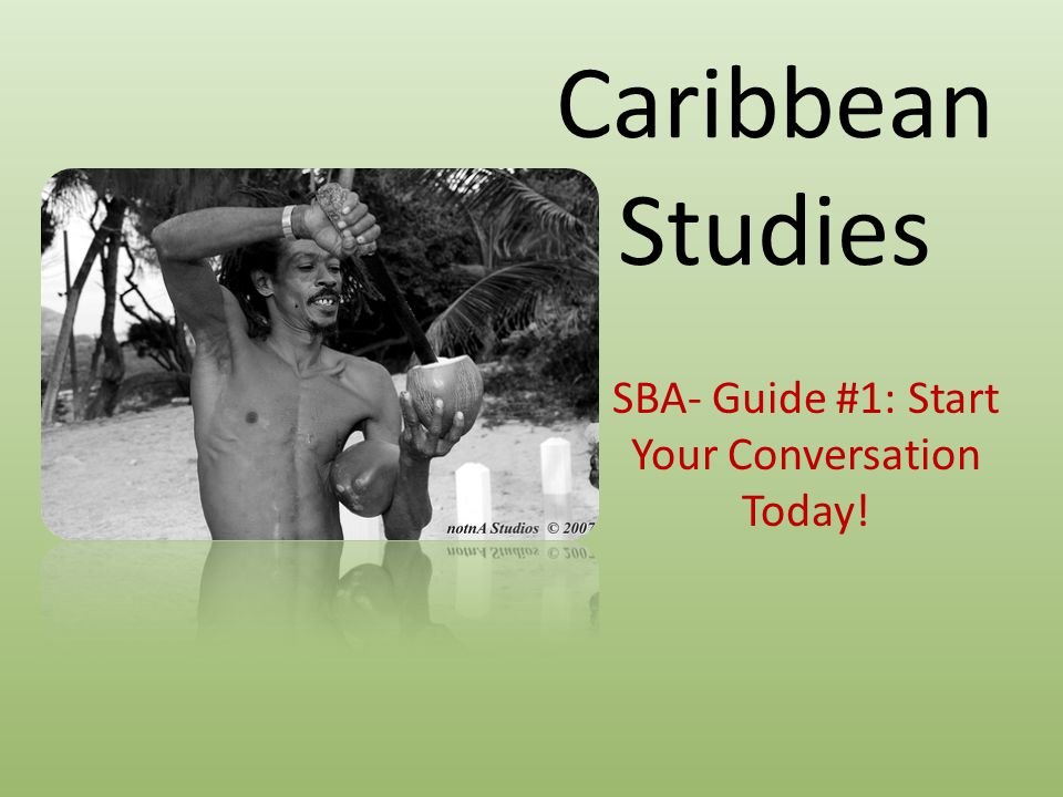 Caribbean Studies SBA- Guide #1: Start Your Conversation Today!