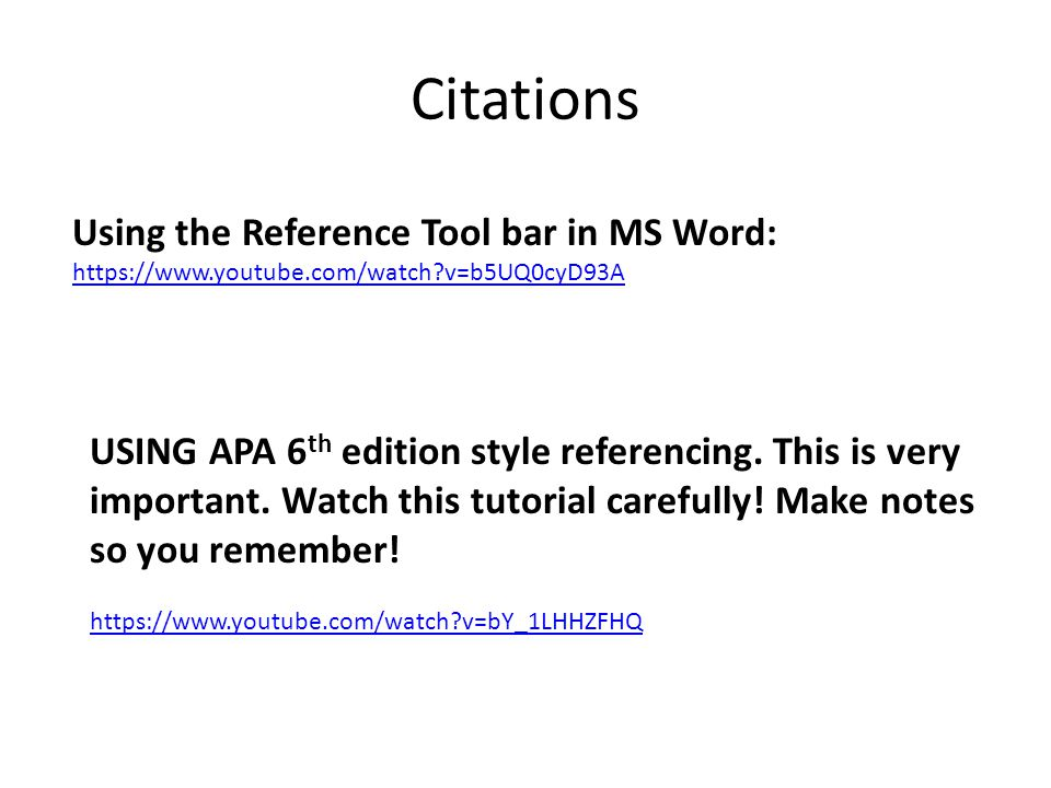 Citations Using the Reference Tool bar in MS Word: https://www.youtube.com/watch v=b5UQ0cyD93A USING APA 6 th edition style referencing.