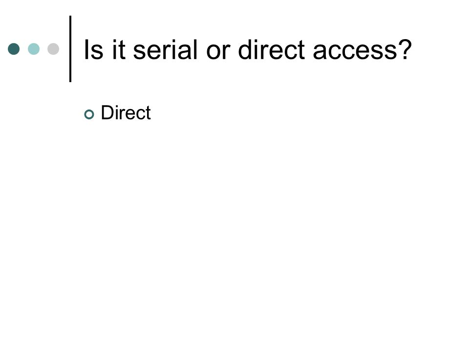 Is it serial or direct access? Direct