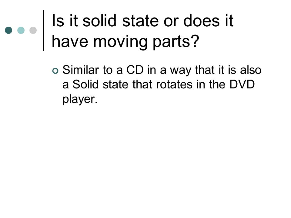 Is it solid state or does it have moving parts? Similar to a CD in a way that it is also a Solid state that rotates in the DVD player.