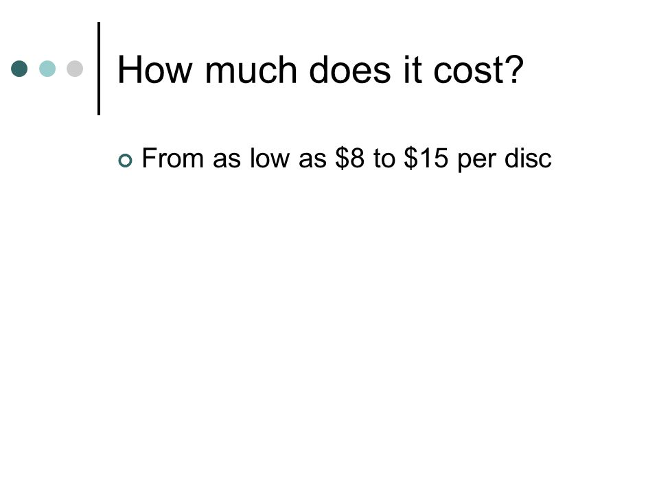 How much does it cost? From as low as $8 to $15 per disc