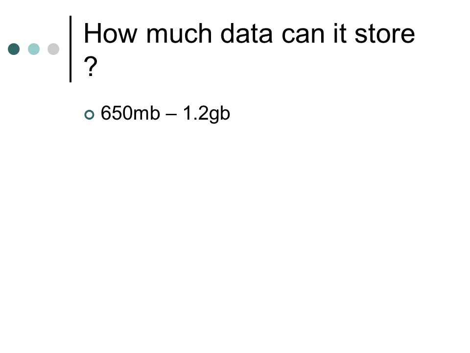 How much data can it store ? 650mb – 1.2gb