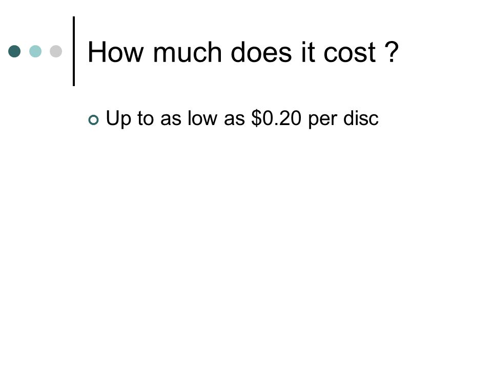 How much does it cost ? Up to as low as $0.20 per disc