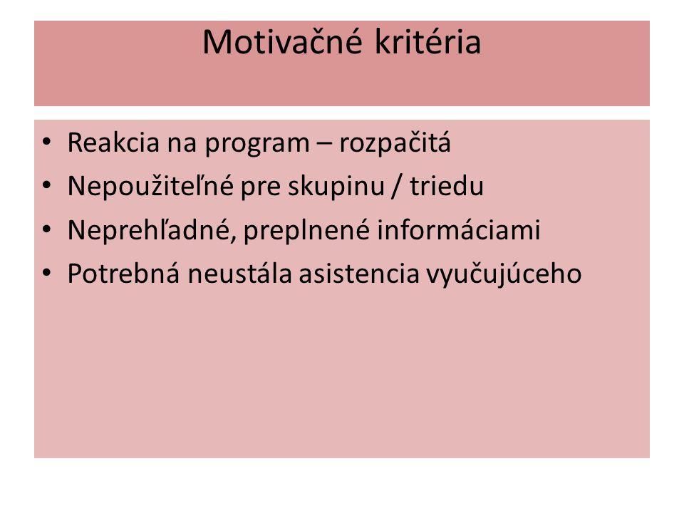 Motivačné kritéria Reakcia na program – rozpačitá Nepoužiteľné pre skupinu / triedu Neprehľadné, preplnené informáciami Potrebná neustála asistencia vyučujúceho