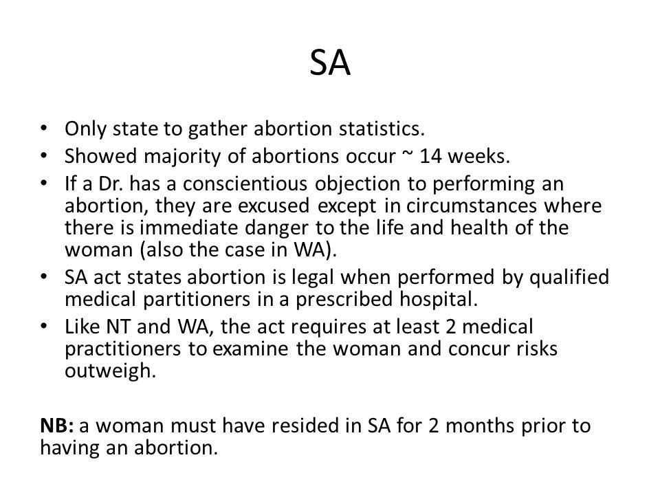 SA Only state to gather abortion statistics. Showed majority of abortions occur ~ 14 weeks. If a Dr. has a conscientious objection to performing an ab