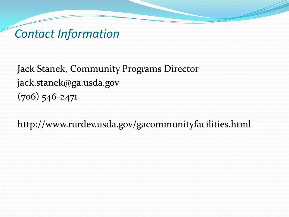 Contact Information Jack Stanek, Community Programs Director jack.stanek@ga.usda.gov (706) 546-2471 http://www.rurdev.usda.gov/gacommunityfacilities.html