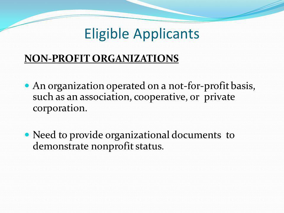 Eligible Applicants NON-PROFIT ORGANIZATIONS An organization operated on a not-for-profit basis, such as an association, cooperative, or private corporation.