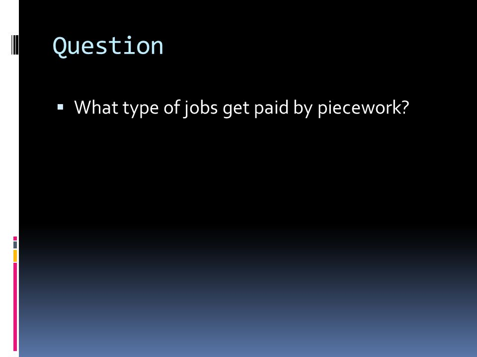 Question  What type of jobs get paid by piecework