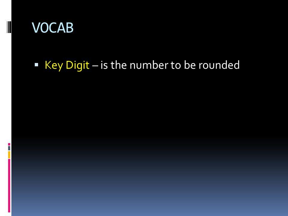 VOCAB  Key Digit – is the number to be rounded