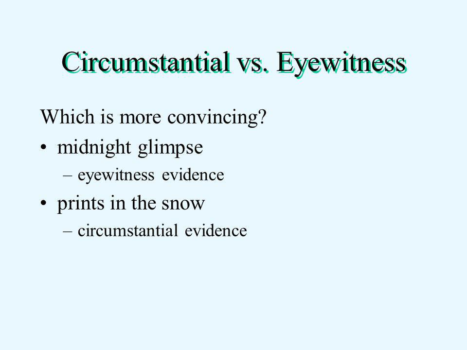 Circumstantial vs. Eyewitness Which is more convincing.