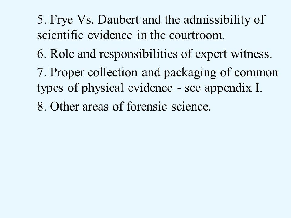 5. Frye Vs. Daubert and the admissibility of scientific evidence in the courtroom.