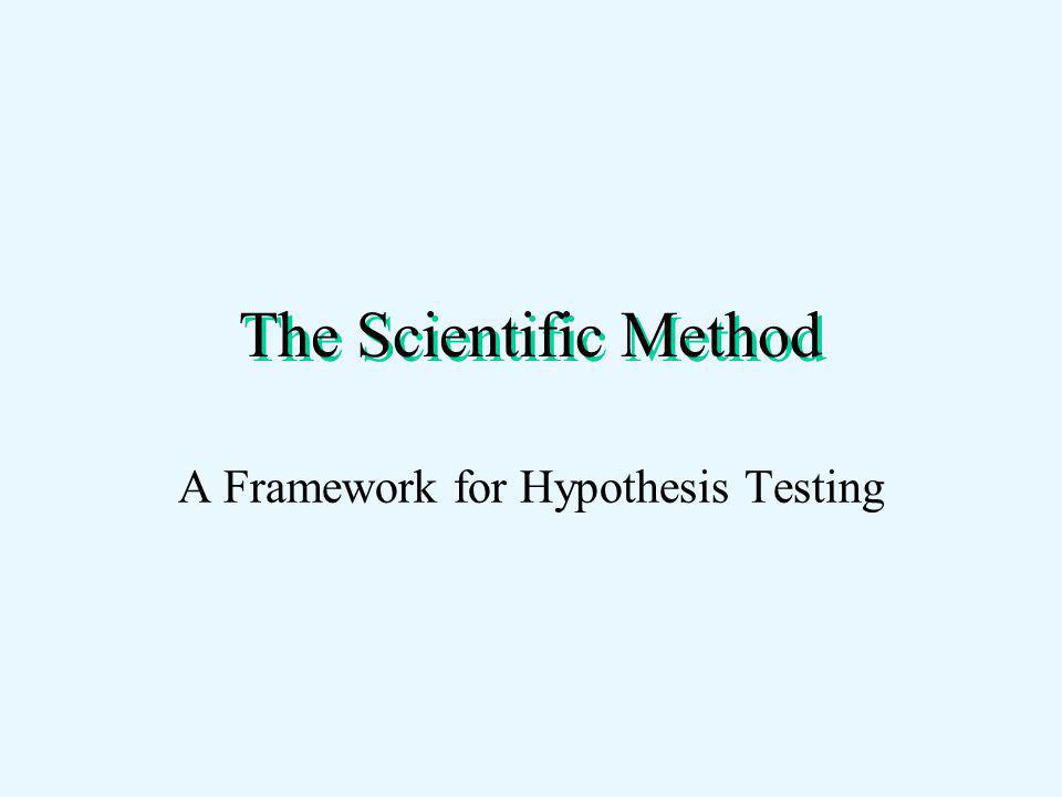The Scientific Method A Framework for Hypothesis Testing