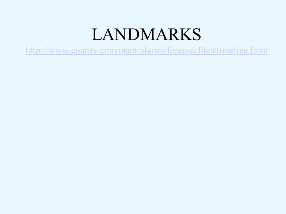 LANDMARKS http://www.courttv.com/onair/shows/forensicfiles/timeline.html http://www.courttv.com/onair/shows/forensicfiles/timeline.html