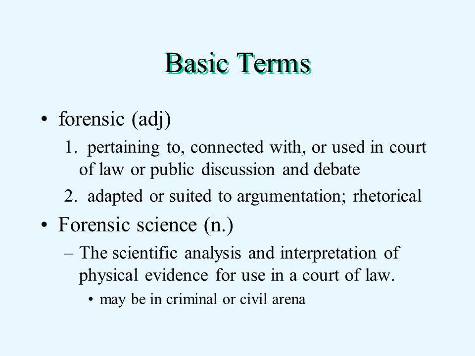 Basic Terms forensic (adj) 1.
