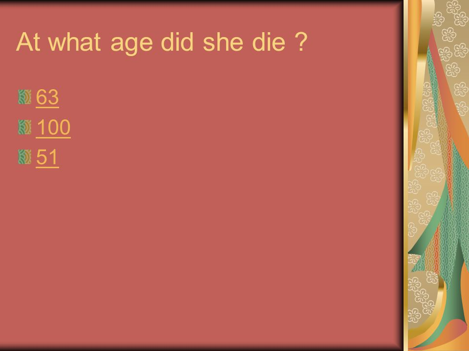 At what age did she die ? 63 100 51
