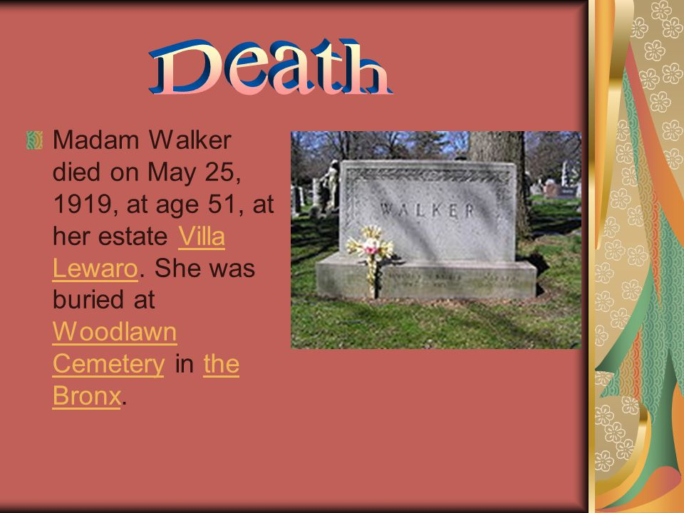 Madam Walker died on May 25, 1919, at age 51, at her estate Villa Lewaro.