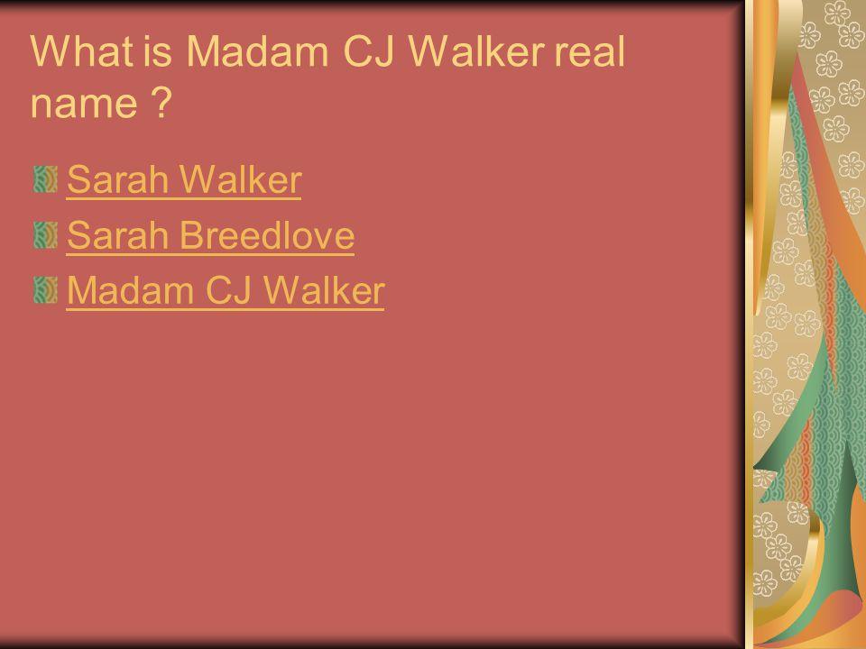 What is Madam CJ Walker real name ? Sarah Walker Sarah Breedlove Madam CJ Walker