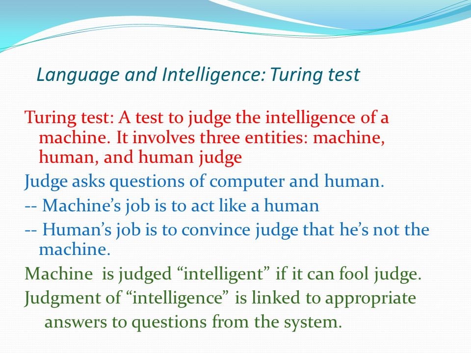 Turing test: A test to judge the intelligence of a machine.