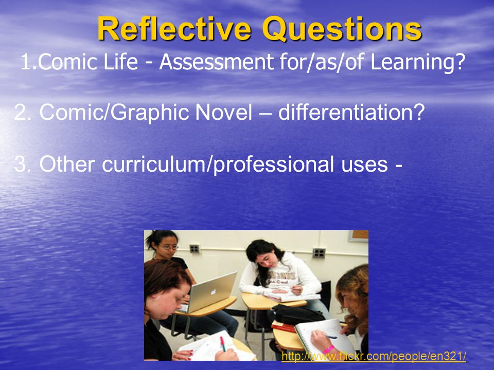 Reflective Questions 1.Comic Life - Assessment for/as/of Learning.