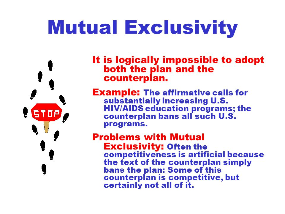 Mutual Exclusivity It is logically impossible to adopt both the plan and the counterplan.