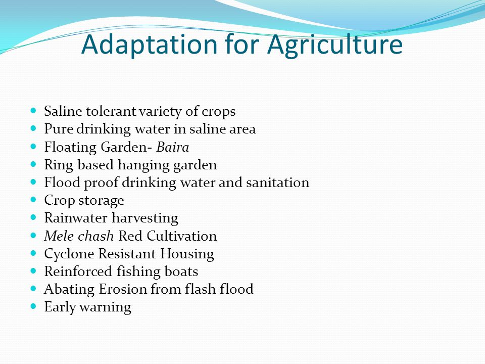 Adaptation for Agriculture Saline tolerant variety of crops Pure drinking water in saline area Floating Garden- Baira Ring based hanging garden Flood