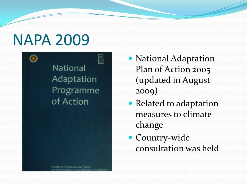 NAPA 2009 National Adaptation Plan of Action 2005 (updated in August 2009) Related to adaptation measures to climate change Country-wide consultation