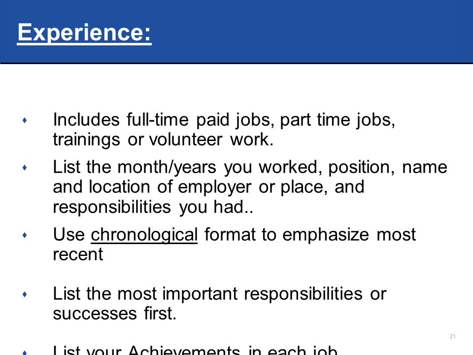 21 Experience: s Includes full-time paid jobs, part time jobs, trainings or volunteer work.
