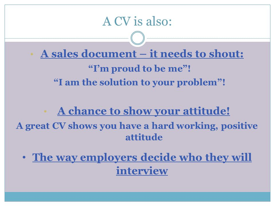 Your CV should be logical, specific and modified to suit each position.