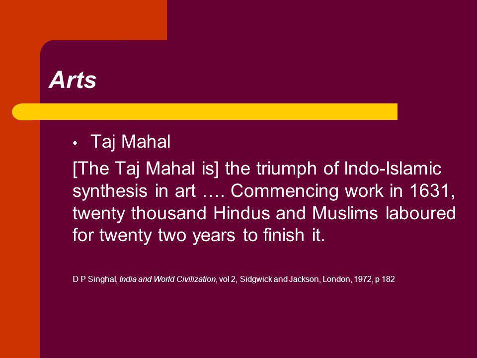 Arts Taj Mahal [The Taj Mahal is] the triumph of Indo-Islamic synthesis in art ….