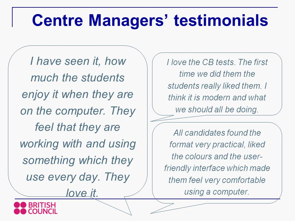 Centre Managers' testimonials I have seen it, how much the students enjoy it when they are on the computer.