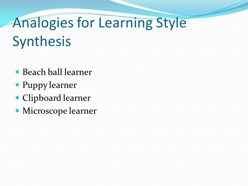Analogies for Learning Style Synthesis Beach ball learner Puppy learner Clipboard learner Microscope learner