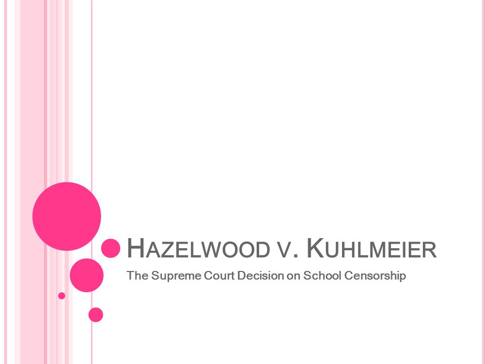 H AZELWOOD V. K UHLMEIER The Supreme Court Decision on School Censorship