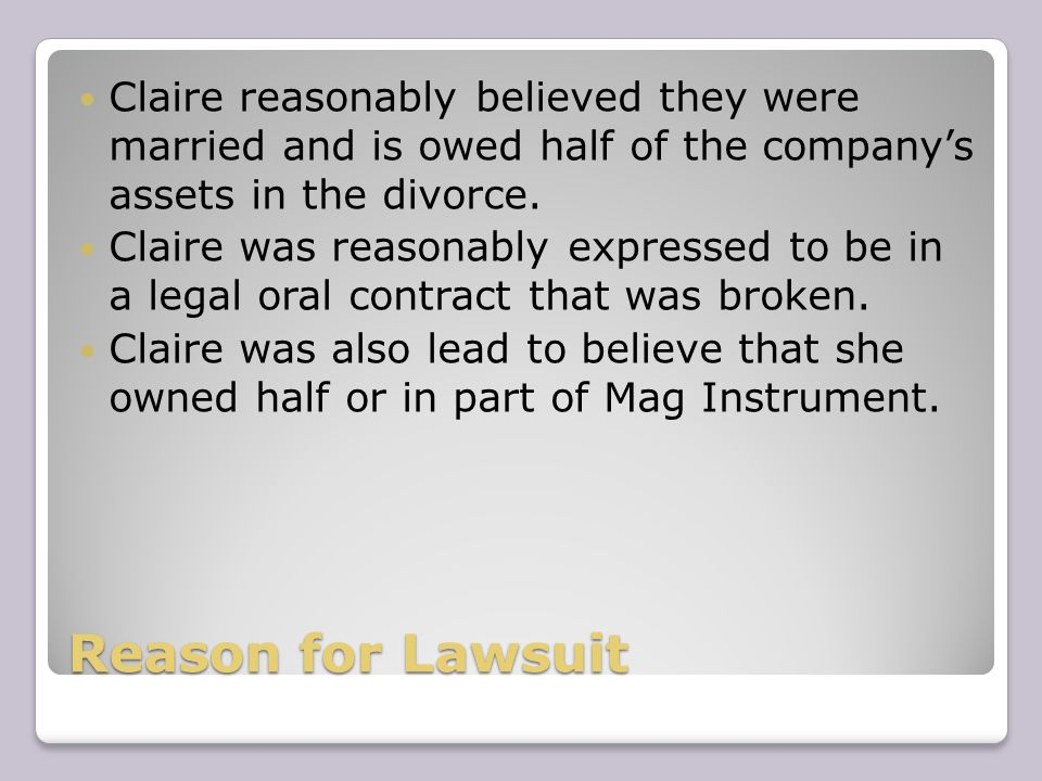 Reason for Lawsuit Claire reasonably believed they were married and is owed half of the company's assets in the divorce.