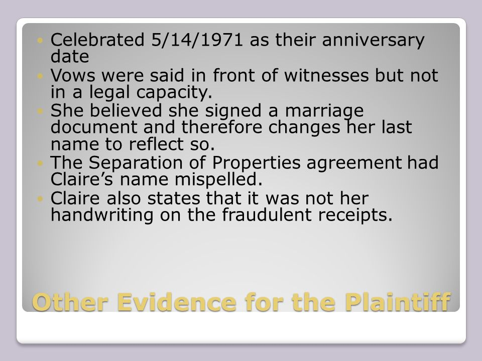 Other Evidence for the Plaintiff Celebrated 5/14/1971 as their anniversary date Vows were said in front of witnesses but not in a legal capacity.