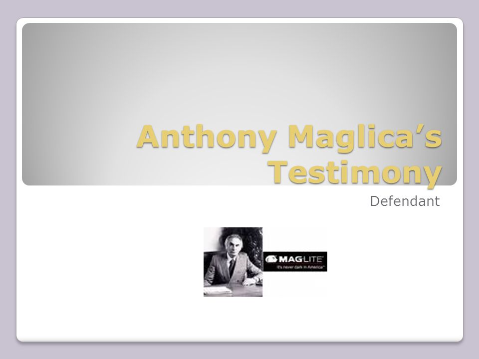 Anthony Maglica's Testimony Defendant