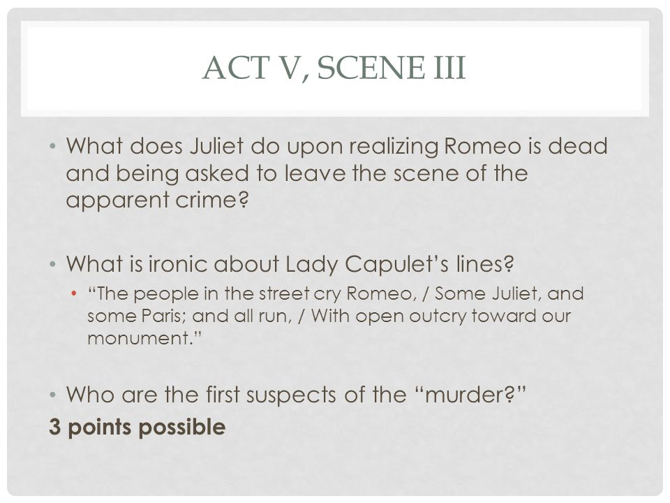 ACT V, SCENE III What does Juliet do upon realizing Romeo is dead and being asked to leave the scene of the apparent crime.