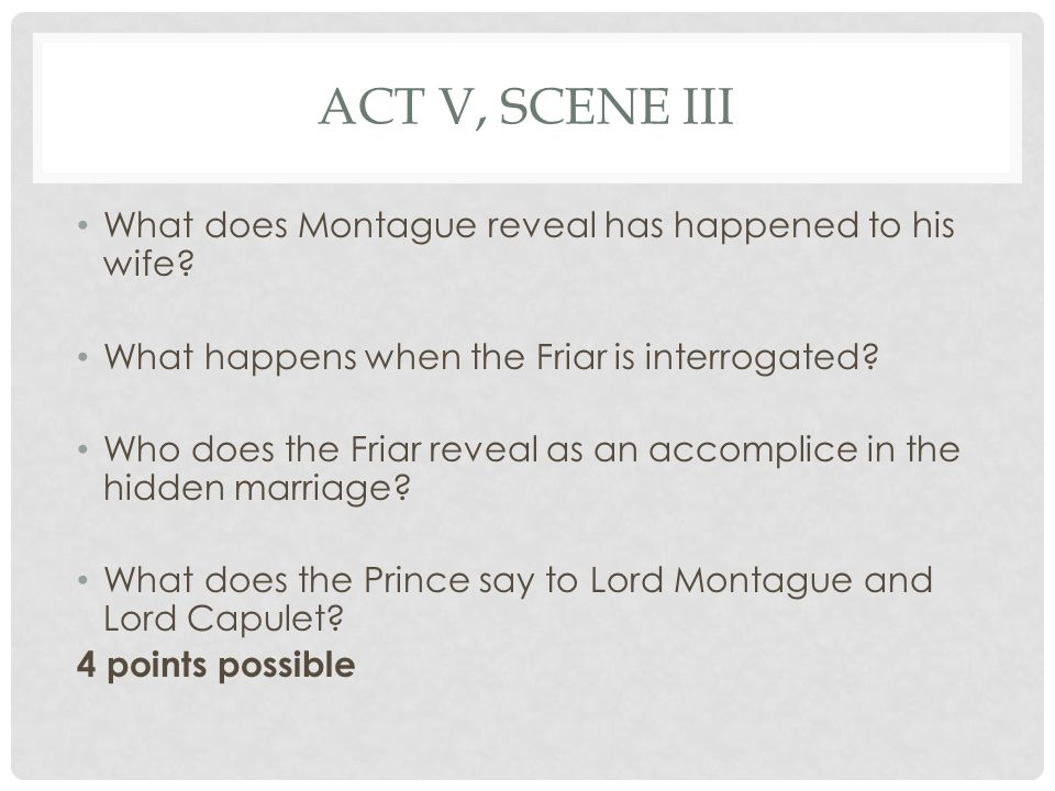ACT V, SCENE III What does Montague reveal has happened to his wife.
