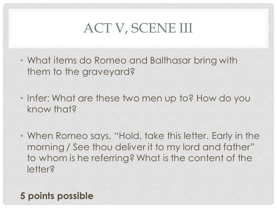 ACT V, SCENE III What is Romeo's chief purpose for going to Juliet's tomb.