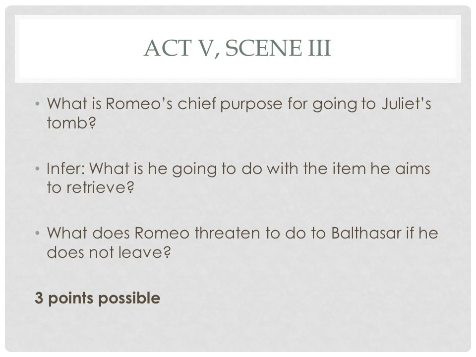 ACT V, SCENE III What does Balthasar plan to do.