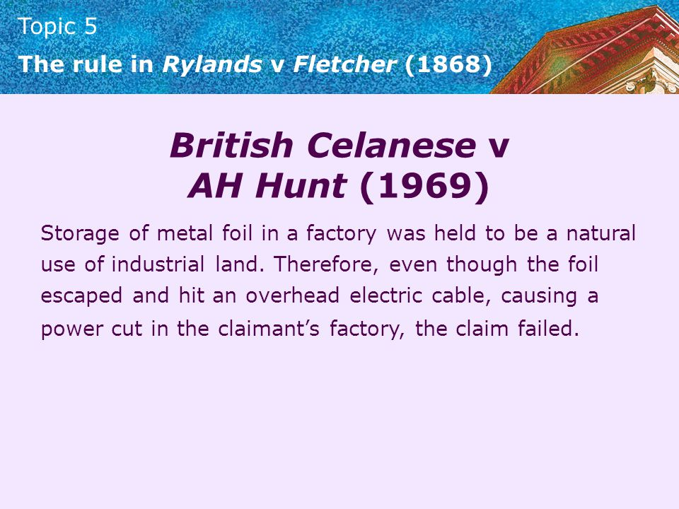 Topic 5 The rule in Rylands v Fletcher (1868) Cambridge Water Co.