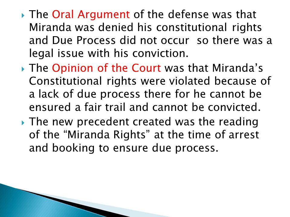  The Oral Argument of the defense was that Miranda was denied his constitutional rights and Due Process did not occur so there was a legal issue with his conviction.