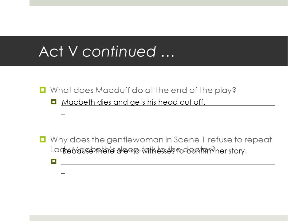 Act V continued …  What does Macduff do at the end of the play?  __________________________________________________________ _  Why does the gentlew