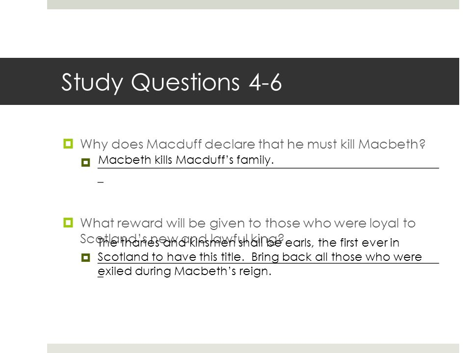 Study Questions 4-6  Why does Macduff declare that he must kill Macbeth?  __________________________________________________________ _  What reward