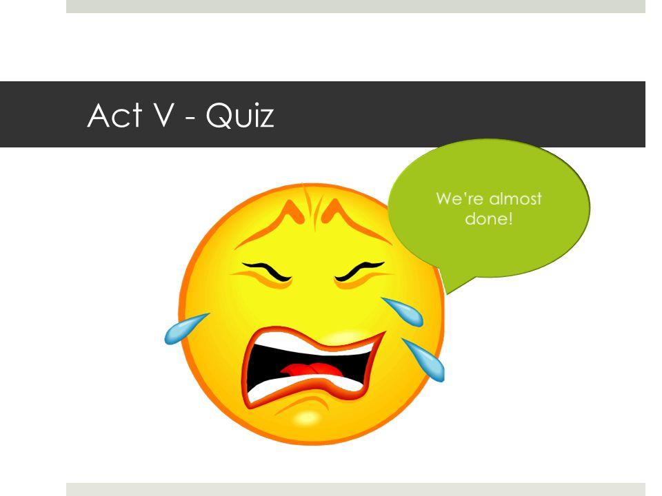 Act V - Quiz