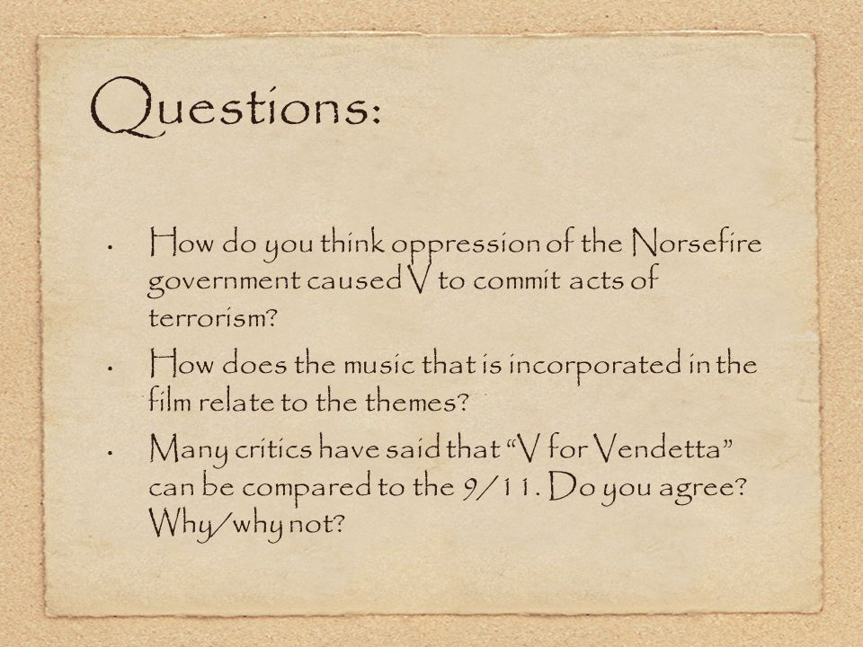 Questions: How do you think oppression of the Norsefire government caused V to commit acts of terrorism.