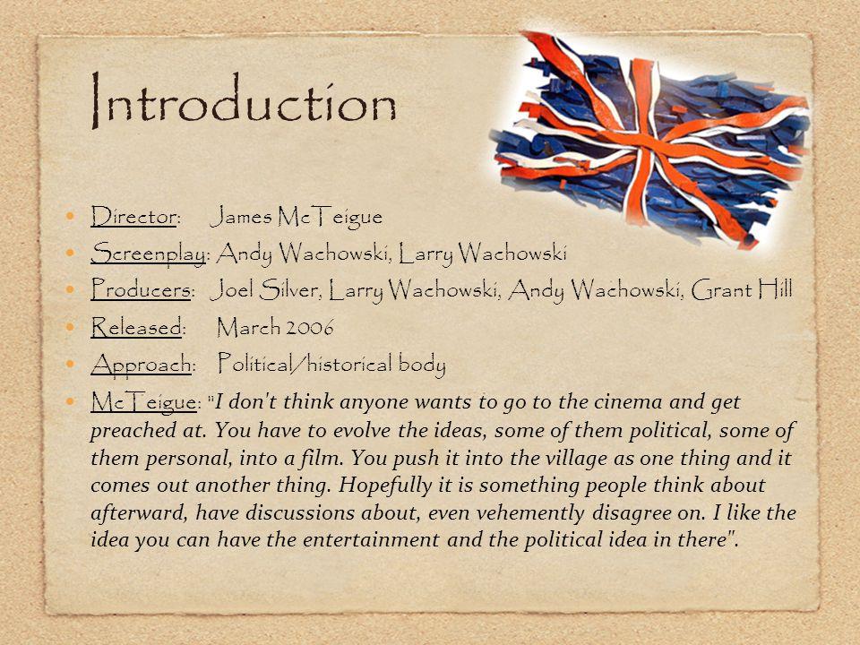 Introduction Director: James McTeigue Screenplay: Andy Wachowski, Larry Wachowski Producers: Joel Silver, Larry Wachowski, Andy Wachowski, Grant Hill