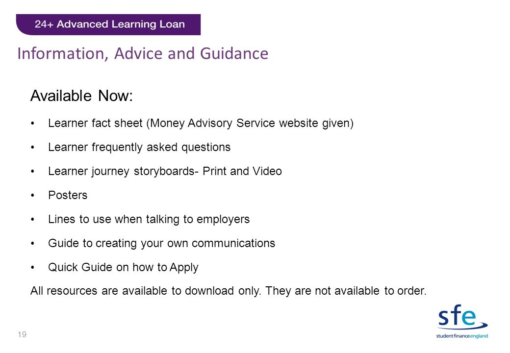 Information, Advice and Guidance Available Now: Learner fact sheet (Money Advisory Service website given) Learner frequently asked questions Learner j