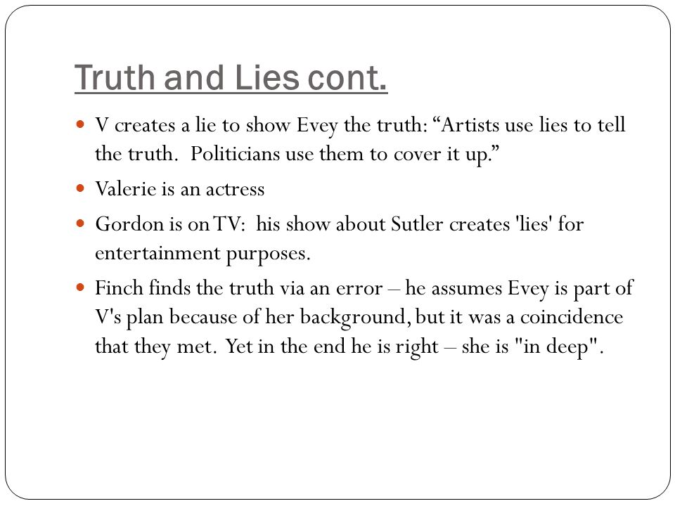 Truth and Lies cont.V creates a lie to show Evey the truth: Artists use lies to tell the truth.
